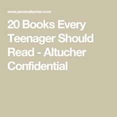 20 Books Every Teenager Should Read - Altucher Confidential