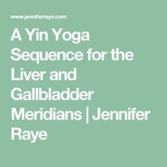 A Yin Yoga Sequence for the Liver and Gallbladder Meridians | Jennifer Raye