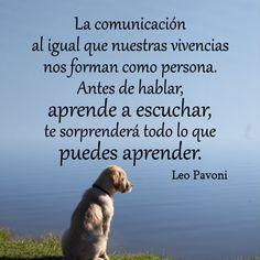 La comunicación al igual que nuestras vivencias nos forman como persona. Antes de hablar, aprende a escuchar...