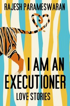 I am an Executioner: Love Stories by Rajesh Parameswaran -Very non-traditional short stories about love. . .   For instance, the love story of the bengal tiger, Ming, who mauls his trainer because he is so in love with him. Or the executioner whose wife has a difficult time dealing with his career.