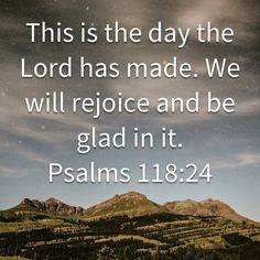 Psalms This is the day the LORD has made. We will rejoice and be glad in it. Scripture Quotes, Bible Verses, Scriptures, Psalms 19 1, Morning Scripture, Proverbs 10, Rejoice And Be Glad, New Living Translation, God Jesus