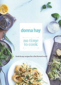 no time to cook by Donna Hay Published March The celebrated Donna Hay returns with her delicious, no-fuss cooking - this is the only cookbook you'll need when you're time poor but after flavoursome food. Quick Meals, No Cook Meals, Thing 1, Food Preparation, I Love Food, Food Styling, Food Inspiration, The Best, Food Photography