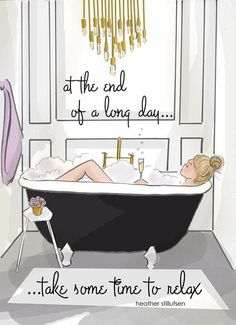 Bathroom Art - Take Time To Relax - Bathtub Art - Heather Stillufsen Prints - Bathroom Ideas By Any Means Necessary, Hello Weekend, Bubble Bath, Woman Quotes, Daily Inspiration, Motivation Inspiration, No Time For Me, Illustration Art, Retro Illustrations