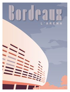 Affiche Bordeaux l'Arena www.lesaffichistes.com Tourism Poster, Made In France, Vintage Travel Posters, Next At Home, Mexico Travel, Illustrations Posters, Family Travel, Travel Destinations, Spectacle