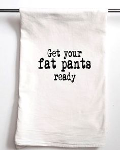 Holiday Towel Get Your Fat pants Ready Printed Flour Sack Tea Towel, Funny Gift, Housewarming Gift Towel, Bridesmaids Gift by AspenLaneColorado on Etsy https://www.etsy.com/listing/208347415/holiday-towel-get-your-fat-pants-ready