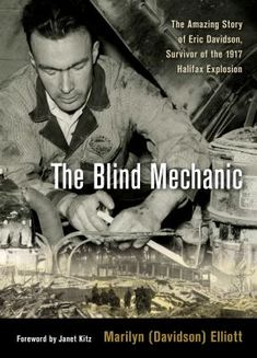 Buy The Blind Mechanic: The Amazing Story of Eric Davidson, Survivor of the 1917 Halifax Explosion by Marilyn Davidson Elliott and Read this Book on Kobo's Free Apps. Discover Kobo's Vast Collection of Ebooks and Audiobooks Today - Over 4 Million Titles! Halifax Explosion, Robbie Robertson, Award Winning Books, Two Year Olds, Nonfiction, Book Lovers, The Book, Documentaries, Blinds