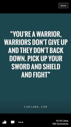"""You're a #Warrior, Warriors don't give up and they don't back Down.  Pick up your sword and shield and fight."" @OMB1momsbattle #OMB #Divorce   http://www.OneMomsBattle.com http://www.TinaSwithin.com"