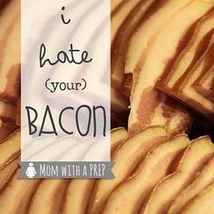 I Hate Bacon (well, your bacon, that is) | Mom with a PREP