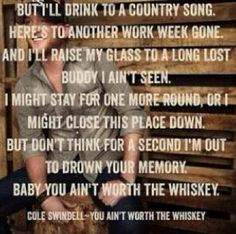 Baby You Ain't Worth The Whiskey - Cole Swindell
