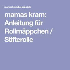 mamas kram: Anleitung für Rollmäppchen / Stifterolle