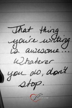 Writing motivation: That thing you're writing is awesome... Whatever you do, don't stop.