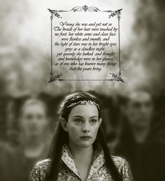 """""""Arwen, daughter of Elrond, in whom it was said that the likeness of Luthien had come on earth again; and she was called Undomiel, for she was the Evenstar of her people."""""""