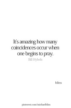 It's amazing how many coincidences occur when one begins  to pray.