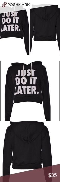 """30%BDLS Black """"Just Do It Later... """"Crop Hoodie Chic and cozy Black with white graphic  """"Just Do It Later..."""" Hooded crop sweatshirt size S. Made of 95% Polyester / 5% Elastane. Wash cold, hang to dry. Flat lay measurements are 15.5' Length / 18' Width. Please LMK if you have any questions. NO TRADES, NO MODELING, PRICE FIRM!!! Goensshopping Tops Sweatshirts & Hoodies"""