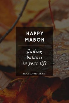 Happy Mabon from The House of Muses! Finding Balance in your life.