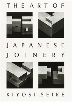 The Art Of Japanese Joinery: Kiyosi Seike: 9780834815162: Amazon.com: Books