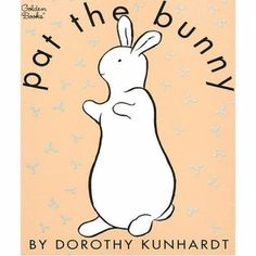 Pat The Bunny by Dorothy Kunhardt   25 Must-Have Books for Baby's Library - Parenting.com