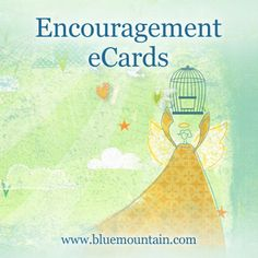 Let someone special know you're there for them with Encouragement eCards from Blue Mountain. There are times when life can be a challenge. Send a caring thought or a warm blessing...your encouragement will be appreciated.