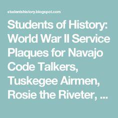 Students of History: World War II Service Plaques for Navajo Code Talkers, Tuskegee Airmen, Rosie the Riveter, & Nisei Soldiers Code Talker, Tuskegee Airmen, Rosie The Riveter, History Class, Student Reading, World War Ii, Social Studies, Fun Activities, Navajo