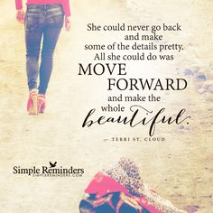 She could never go back and make some of the details pretty. All she could do was move forward and make the whole beautiful. — Terri St. Cloud