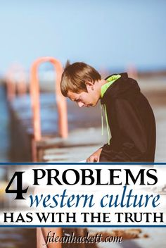 Western culture today rejects the idea that there is absolute truth. Here are 4 problems that they have with accepting truth.