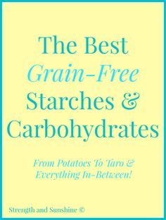 I love my grains, but I also love my non-grains. Being a Celiac and just a crazy foodie (one that loves potatoes and plantains like no other), I live for all the grain-free starches and carbohydrat...