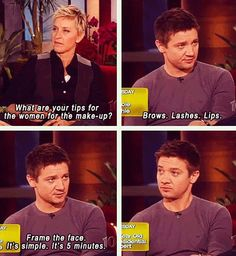 Makeup tips from Jeremy Renner. :D He used to be a makeup artist.