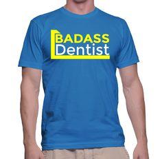 Badass Dentist T-Shirt