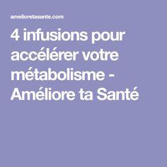 4 infusions pour accélérer votre métabolisme - Améliore ta Santé