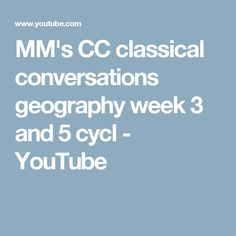 MM's CC classical conversations geography week 3 and 5 cycl - YouTube