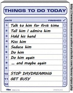 Things to do to him today by L. B. Sommer, author of 199 Ways To Improve Your Relationships, Marriage, and Sex Life http://www.lbsommer-author.yolasite.com/funny-signs.php