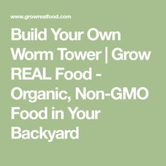 Build Your Own Worm Tower | Grow REAL Food - Organic, Non-GMO Food in Your Backyard