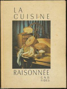 La cuisine raisonnée  - CND Ed. Fidès 1967  Un incontournable!