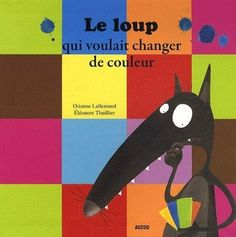 The wolf who wanted to change his colour, Séquence Days of the week, cycle 2 - Brown Bear & Co, L'anglais avec le Storytelling Cycle 1, French Colors, Album Jeunesse, French Classroom, How To Express Feelings, Teaching French, Color Activities, Alphabet Activities, Learn French