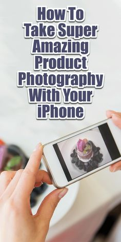 How To Take Super Amazing Product Photography With Your iPhone | Product Photography, Photography Tips and Tricks, Photography for Etsy, Photography For Bloggers                                                                                                                                                                                 More