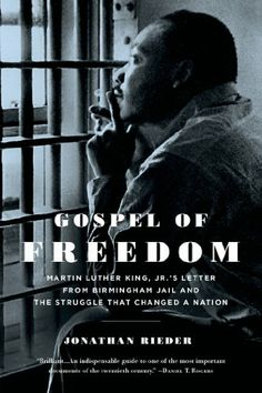 Gospel of Freedom: Martin Luther King, Jr.'s Letter from Birmingham Jail and the Struggle That Changed a Nation by Jonathan Rieder