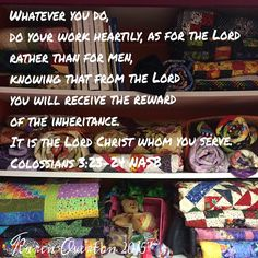 #verseOfTheDay Colossians 3:23-24 has always been a favorite. #ILoveQuilting and am so blessed to have my own studio in which to create. #quiltsnkaboodle