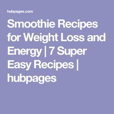 Smoothie Recipes for Weight Loss and Energy   7 Super Easy Recipes   hubpages