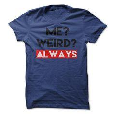 Me Weird Always T Shirts, Hoodies. Get it here ==► https://www.sunfrog.com/LifeStyle/Me-Weird-T-Shirt-Always-Wierd-T-Shirt-Me-Weird-Always-T-Shirt-Birthdays-T-Shirt-Birthday-Gift.html?57074 $19.95