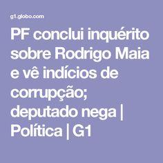 PF conclui inquérito sobre Rodrigo Maia e vê indícios de corrupção; deputado nega | Política | G1