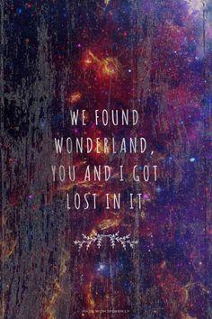 "We found wonderland, you and I got lost in it.. // ""Wonderland"" by Taylor Swift"