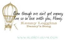 """Predictably Me Lyric A Day 2014 - kenny loggins - danny's song - """"Even though we ain't got money, I'm so in love with you honey."""""""