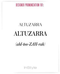 How to Pronounce Designers' Names to Prep for Fashion Week - Altuzarra from #InStyle
