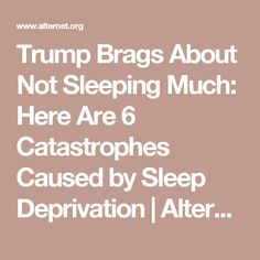 Trump Brags About Not Sleeping Much: Here Are 6 Catastrophes Caused by Sleep Deprivation   Alternet
