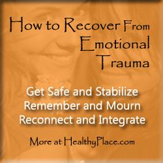 How To Recover From Emotional Trauma of Domestic Abuse | Do you know how to recover from emotional trauma? Does anyone? Well, yeah, someone knows.Find out how to recover from emotional traumas. Read this. www.HealthyPlace.com