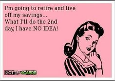 It may be funny but at same time it's serious to think about retirement, great post! Retirement Cards, Retirement Pictures, Retirement Savings, Retirement Ideas, Teacher Retirement, Happy Retirement, Retirement Parties, I Love To Laugh, E Cards