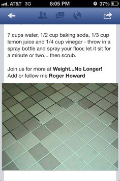 How to clean grout - Mix 7 cups water, 1/2 cup baking soda, 1/3 cup lemon juice…