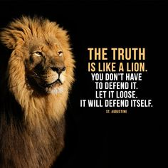 The truth is like a lion. You don't have to defend it. Let it loose. It will defend itself. Biblical Quotes, Spiritual Quotes, Bible Quotes, Positive Quotes, Bible Scriptures, Motivational Quotes, Lion Memes, Lion Quotes, Walk By Faith