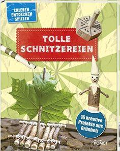 Tolle Schnitzereien - 16 kreative Projekte aus Grünholz: Erleben, entdecken, spielen: Amazon.de: .: Bücher