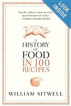 A History of Food in 100 Recipes: William Sitwell.  | More interested in the history than the recipes